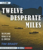 Twelve Desperate Miles : The Epic World War II Voyage of the SS Contessa - Tim Brady