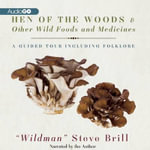 Hen of the Woods & Other Wild Foods and Medicines : A Guided Tour Including Folklore - Steve Brill