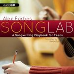 Songlab : A Songwriting Playbook for Teens - Alex Forbes