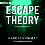 Escape Theory : A Keaton School Novel - Margaux Froley