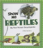 Show Me Reptiles : My First Picture Encyclopedia - Megan Cooley Peterson