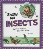 Show Me Insects : My First Picture Encyclopedia - Mari C Schuh