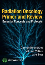 Radiation Oncology Primer and Review : A Revision Guide - George Rodrigues