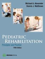 Pediatric Rehabilitation : Principles and Practice - Michael A. Alexander