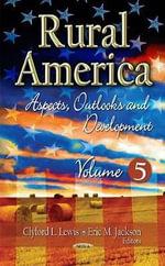 Rural America: Volume 5 : Aspects, Outlooks & Development