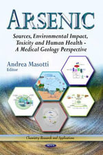 Arsenic : Sources, Environmental Impact, Toxicity & Human Health - A Medical Geology Perspective - Andrea Masotti