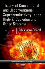Theory of Conventional & Unconventional Superconductivity in the High-Tc Cuprates & Other Systems - Dzhumanov Safarali