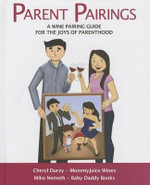 Parent Pairings : A Wine Pairing Guide for the Joys of Parenthood - Cheryl Durzy