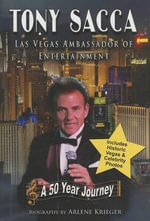 Tony Sacca : Las Vegas Ambassador of Entertainment: A 50 Year Journey - Arlene Krieger