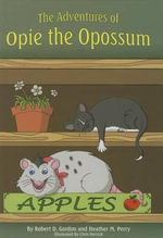 The Adventures of Opie the Opossum - Robert D Gordon