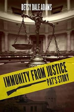 Immunity from Justice : Pat's Story - Betsy Adams