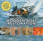 The Big Book of Wooden Boat Restoration : Basic Techniques, Maintenance, and Repair - Thomas Larsson