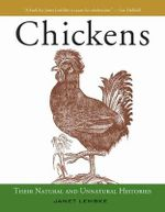 Chickens : Their Natural and Unnatural Histories - Janet Lembke