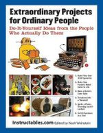 Extraordinary Projects for Ordinary People : Do-It-Yourself Ideas from the People Who Actually Do Them - Eric J. Wilhelm