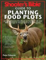 Ultimate Guide to Planting Food Plots for Deer : Plant It Right and Whitetails Will Come - Peter Fiduccia