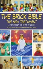 The Brick Bible : the New Testament : A New Spin on the Story of Jesus - Brendan Powell Smith