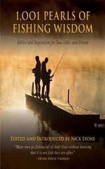 1,001 Pearls of Fishing Wisdom : Advice and Inspiration, for the Sea, Lake, and Stream - Nick Lyons
