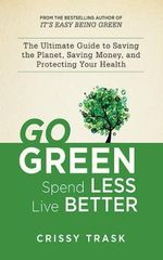 Going Green : The Ultimate Guide to Saving the Planet, Saving Money, and Saving Yourself - Crissy Trask