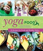 Yoga Food : 50 Recipes for Fresh and Healthy Dishes - Anna Gidgard