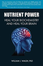 Nutrient Power : Heal Your Biochemistry and Heal Your Brain - William J. Walsh