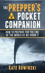 The Prepper's Handbook : How to Prepare for the End of the World as We Know It - Dr Arthur Bradley