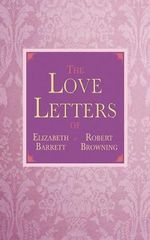 The Love Letters of Elizabeth Barrett and Robert Browning - Elizabeth Barrett Browning