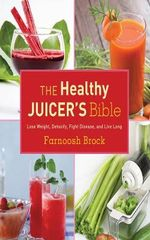 The Healthy Juicer's Bible : Lose Weight, Detoxify, Fight Disease, and Live Long - Archie Smith