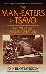 The Man-eaters of Tsavo and Other East African Adventures : (includes the Dead Sea) - John Henry Patterson