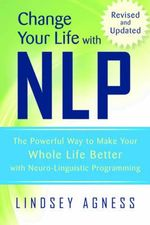 Change Your Life with MLP : The Powerful Way to Make Your Whole Life Better with Neuro-Linguistic Programming - Lindsey Agness