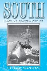 South : Shackleton's Endurance Expedition - Sir Ernest Shackleton