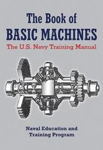 The Book of Basic Machines : The U.S. Navy Training Manual - Naval Education and Training Program Development Center