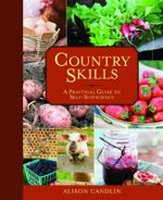 Country Skills : A Practical Guide to Self-Sufficiency - Alison Candlin