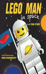 Lego Man in Space : A True Story - Mara Shaughnessy