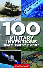 100 Military Inventions That Changed the World - Jonathan Bailey