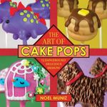 The Art of Cake Pops : 75 Dangerously Delicious Designs - Noel Muniz