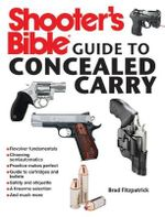 Shooter's Bible Guide to Concealed Carry : A Beginner's Guide to Armed Defense - Brad Fitzpatrick