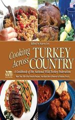 Cooking Across Turkey Country : More Than 200 of Our Favorite Game Recipes, from Quick Hors D'Oeuvres to Fabulous Feasts - National Wild Turkey Federation