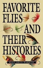 Favorite Flies and Their Histories : A How to Guide - Mary Orvis Marbury