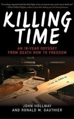 Killing Time : An 18-Year Odyssey from Death Row to Freedom - John Hollway