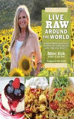 Live Raw Around the World : International Raw Food Recipes for Good Health and Timeless Beauty - Mimi Kirk