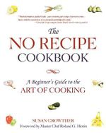 The No Recipe Cookbook : A Guide to Culinary Intelligence - Susan Crowther