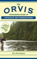 The Orvis Streamside Guide to Approach and Presentation : Riffles, Runs, Pocket Water, and Much More - Tom Rosenbauer