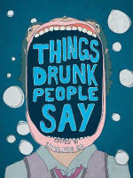 Things Drunk People Say - Kathleen Go