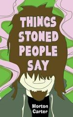 Things Stoned People Say - Morton Carter