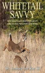 Whitetail Savvy : New Research and Observations about America's Most Popular Big Game Animal - Rue