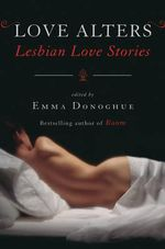 Love Alters : Lesbian Love Stories - Professor Emma Donoghue