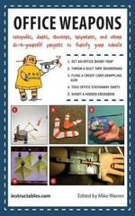 Office Weapons : Do-It-Yourself Projects to Make Your Cubicle Rule! - Instructables