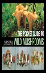 The Pocket Guide to Wild Mushrooms : Helpful Tips for Mushrooming in the Field - Pelle Holmberg