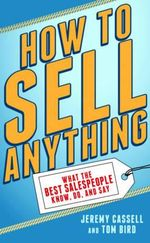 How to Sell Anything : What the Best Salespeople Know, Do, and Say - Jeremy Cassell