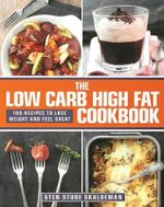 The Low Carb High Fat Cookbook : 100 Recipes to Lose Weight and Feel Great - Sten Sture Skaldeman